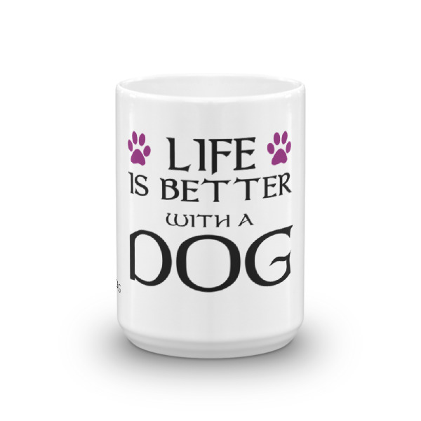 Life is better with a Dog – Mug