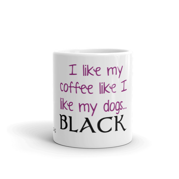 I Like my coffee like I like my Dogs…Black – Mug