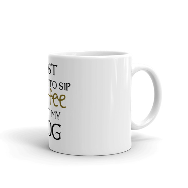 I just want to sip coffee & pet my dog – Mug